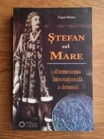 Eugen Denize - Stefan cel Mare. Dimensiunea internationala a domniei