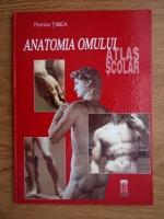 Anticariat: Florica Tibea - Anatomia omului. Atlas scolar