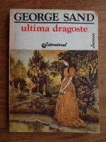 George Sand - Ultima dragoste
