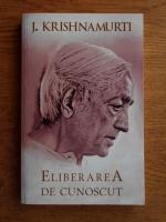 Anticariat: Jiddu Krishnamurti - Eliberarea de cunoscut