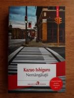 Kazuo Ishiguro - Nemangaiatii