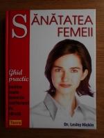 Anticariat: Lesley Hickin - Sanatatea femeii. Ghid practic pentru toate femeile indiferent de varsta