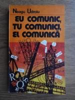 Anticariat: Neagu Udroiu - Eu comunic, tu comunici, el comunica