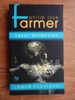 Anticariat: Philip Jose Farmer - Vasul miraculos
