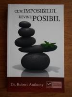 Anticariat: Robert Anthony - Cum imposibilul devine posibil