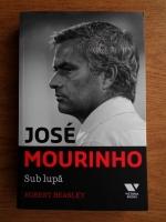 Anticariat: Robert Beasley - Jose Mourinho. Sub lupa