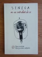 Seneca - M-ai intrebat de ce. Despre providenta. Despre fermitatea inteleptului