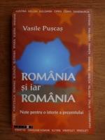 Vasile Puscas - Romania si iar Romania. Note pentru o istorie a prezentului