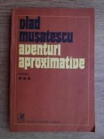 Vlad Musatescu - Aventuri aproximative (volumul 3)