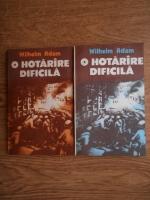 Anticariat: Wilhelm Adam - O hotarare dificila (2 volume)