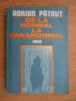 Adrian Patrut - De la normal la paranormal (volumul 1)