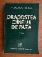 Anticariat: Alecu Ivan Ghilia - Dragostea cainelui de paza
