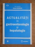 Anticariat: Carol Stanciu - Actualitati in gastroenterologie si hepatologie