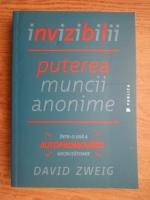 David Zweig - Invizibilii. Puterea muncii anonime