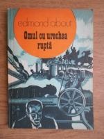 Anticariat: Edmond About - Omul cu urechea rupta