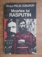 Anticariat: Felix Iusupov - Moartea lui Rasputin