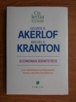 Anticariat: George A. Akerlof, Rachel E. Kranton - Economia identitatii. Cum identitatea ne influenteaza munca, salariile si bunastarea