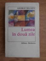 Anticariat: George Balaita - Lumea in doua zile