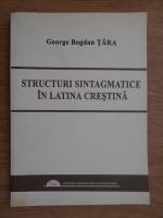 George Bogdan Tara - Structuri sintagmatice in latina crestina