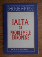 Anticariat: Gheorghe Sprinteroiu - Ialta si problemele europene