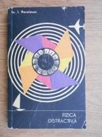 Anticariat: Iakov Isidorovich Perelman - Fizica distractiva (volumul 1)