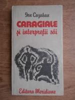 Anticariat: Ion Cazaban - Caragiale si interpretii sai