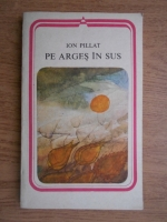 Anticariat: Ion Pillat - Pe Arges in sus
