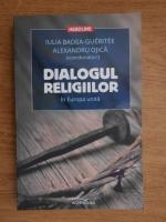 Anticariat: Iulia Badea Gueritee, Alexandru Ojica - Dialogul religiilor in Europa unita