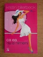 Kristin Billerbeck - Ca ea nu e nimeni