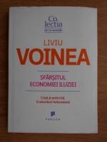 Liviu Voinea - Sfarsitul economiei iluziei