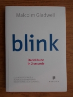Malcolm Gladwell - Blink. Decizii bune in 2 secunde