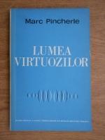 Anticariat: Marc Pincherle - Lumea virtuozilor