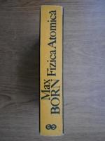 Anticariat: Max Born - Fizica atomica