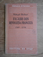 Anticariat: Mihail Roller - Figuri din Revolutia Franceza