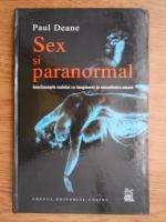 Paul Deane - Sex si paranormal. Interferentele realului cu imaginarul si sexualitatea umana