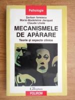 Serban Ionescu - Mecanismele de aparare. Teorie si aspecte clinice