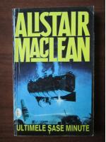 Anticariat: Alistair MacLean - Ultimele sase minute
