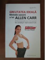 Allen Carr - Greutatea ideala. Metoda usoara a lui Allen Carr