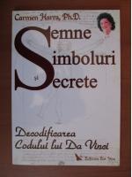 Carmen Harra - Semne, simboluri si secrete. Decodificarea Codului lui Da Vinci