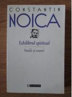 Constantin Noica - Echilibrul spiritual. Studii si eseuri