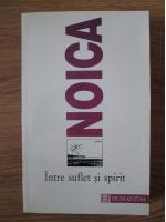 Constantin Noica - Intre suflet si spirit