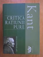 Immanuel Kant - Critica ratiunii pure, editie 2009