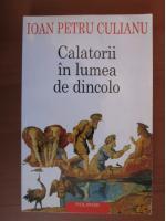 Anticariat: Ioan Petru Culianu - Calatorii in lumea de dincolo