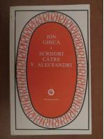 Anticariat: Ion Ghica - Scrisori catre Vasile Alecsandri