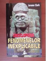 Anticariat: Jerome Clark - Enciclopedia fenomenelor inexplicabile