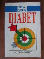 Anticariat: Joan Gomez - Totul despre diabet