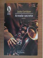 Anticariat: Julio Cortazar - Armele secrete