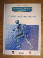 Anticariat: Larousse. Enciclopedia medicala a familiei - vol. 1 - Ghidul unui corp sanatos
