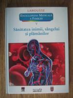 Anticariat: Larousse. Enciclopedia medicala a familiei - vol. 5 - Sanatatea inimii, sangelui si  plamanilor