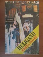 Anticariat: Mircea Eliade - Huliganii